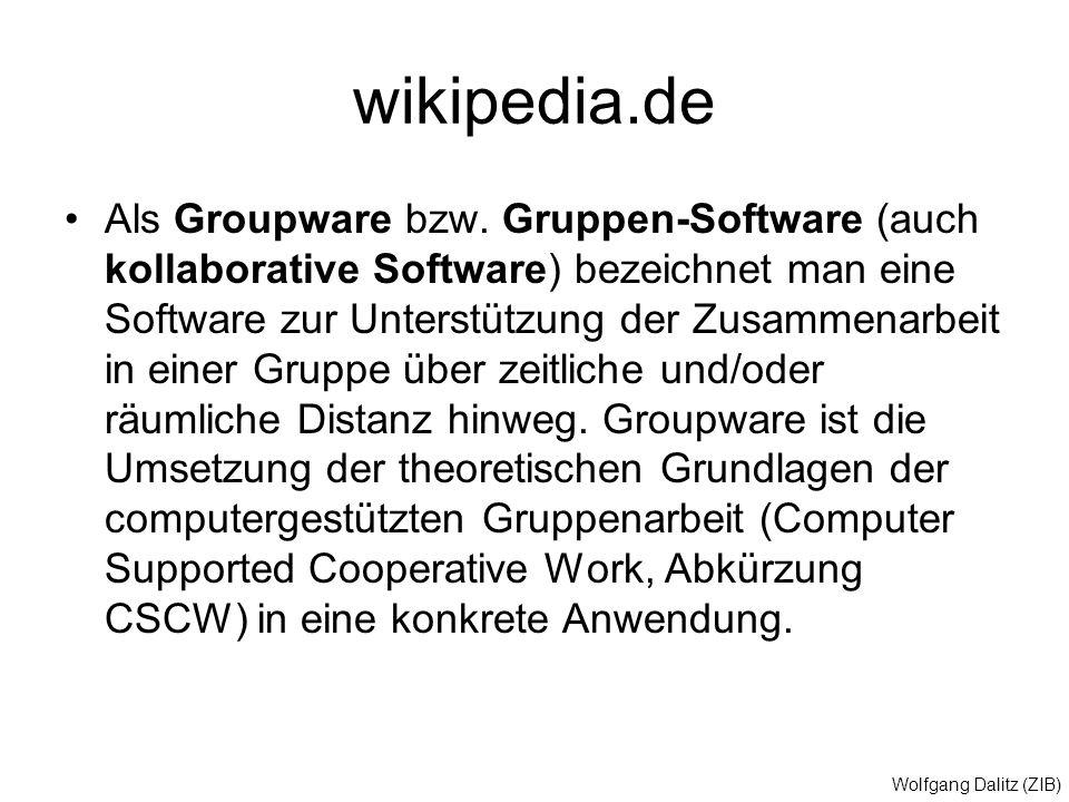 Wolfgang Dalitz (ZIB) wikipedia.de Als Groupware bzw. Gruppen-Software (auch kollaborative Software) bezeichnet man eine Software zur Unterstützung de