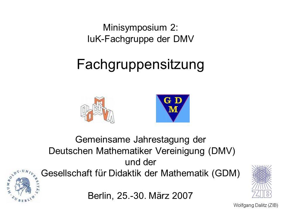 Wolfgang Dalitz (ZIB) Minisymposium 2: IuK-Fachgruppe der DMV Fachgruppensitzung Gemeinsame Jahrestagung der Deutschen Mathematiker Vereinigung (DMV)