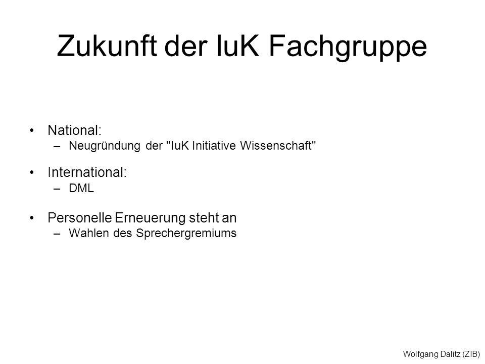 Wolfgang Dalitz (ZIB) Zukunft der IuK Fachgruppe National: –Neugründung der
