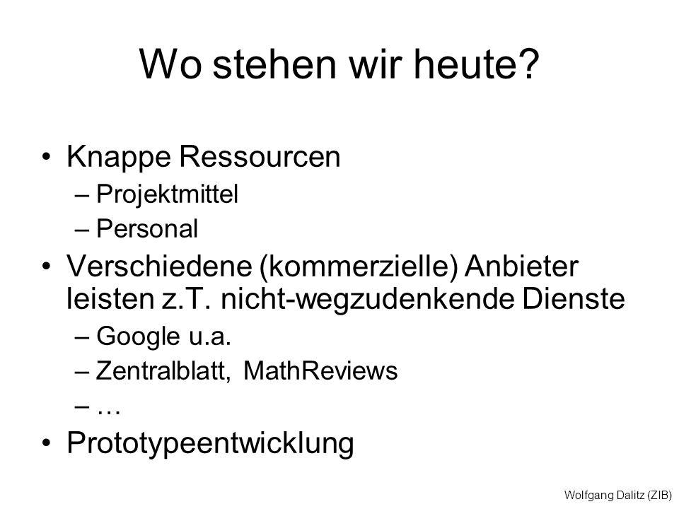 Wolfgang Dalitz (ZIB) Wo stehen wir heute? Knappe Ressourcen –Projektmittel –Personal Verschiedene (kommerzielle) Anbieter leisten z.T. nicht-wegzuden