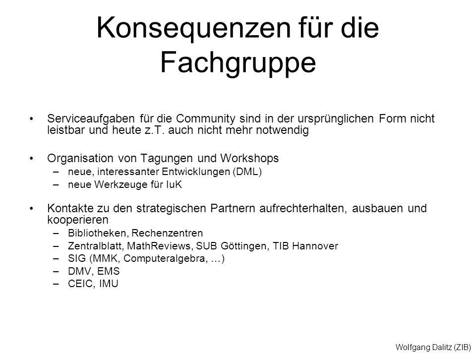 Wolfgang Dalitz (ZIB) Konsequenzen für die Fachgruppe Serviceaufgaben für die Community sind in der ursprünglichen Form nicht leistbar und heute z.T.