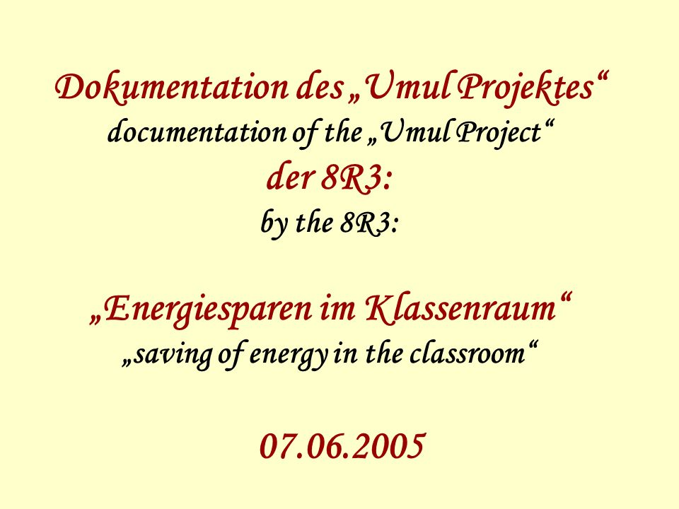 Dokumentation des Umul Projektes documentation of the Umul Project der 8R3: by the 8R3: Energiesparen im Klassenraum saving of energy in the classroom