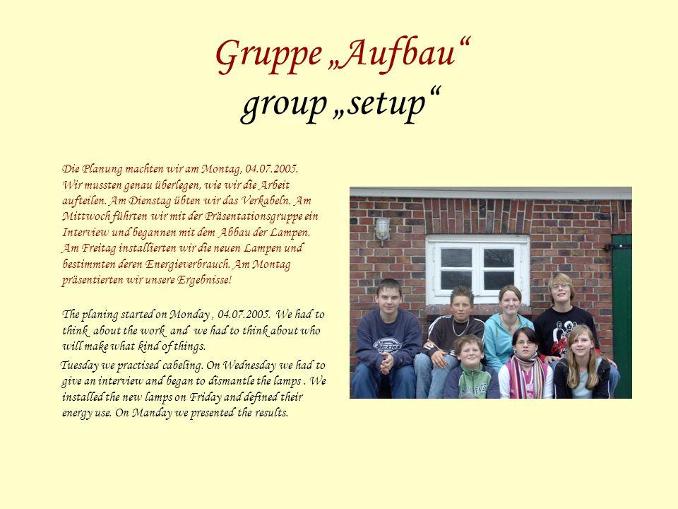 Gruppe Aufbau group setup Die Planung machten wir am Montag, 04.07.2005.