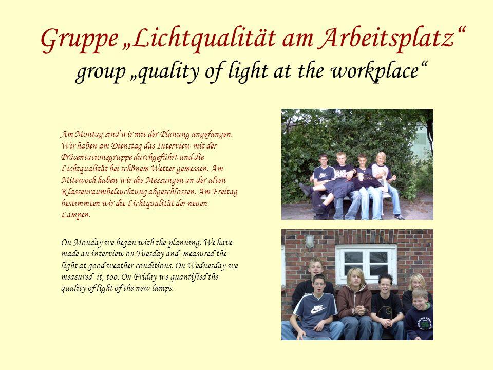 Gruppe Lichtqualität am Arbeitsplatz group quality of light at the workplace Am Montag sind wir mit der Planung angefangen.