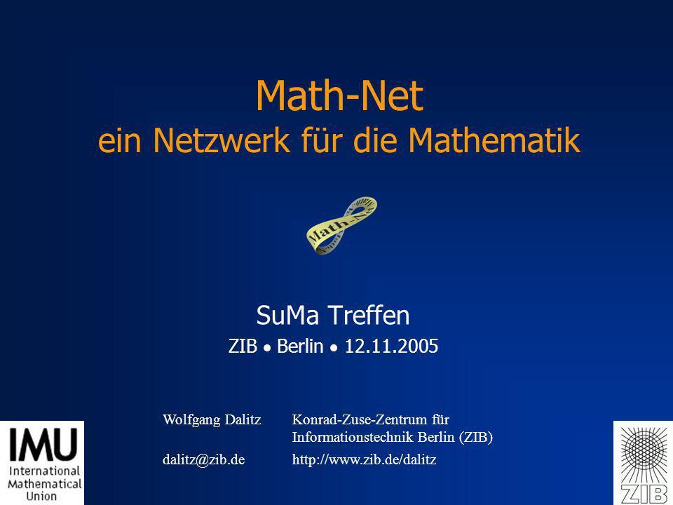 Wolfgang DalitzKonrad-Zuse-Zentrum für Informationstechnik Berlin (ZIB) dalitz@zib.dehttp://www.zib.de/dalitz Math-Net ein Netzwerk für die Mathematik