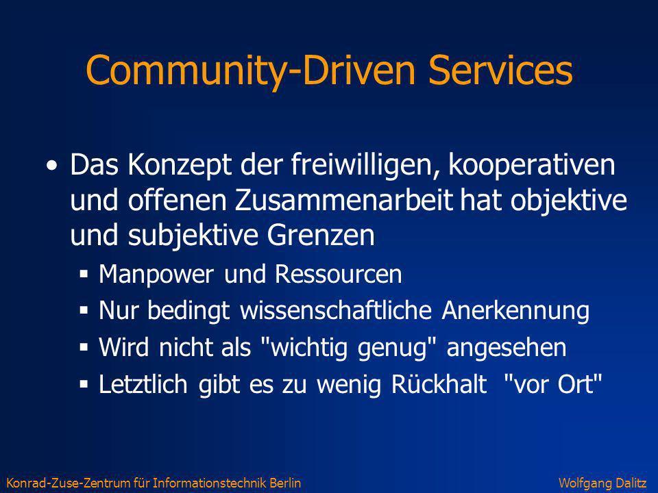 Konrad-Zuse-Zentrum für Informationstechnik BerlinWolfgang Dalitz Community-Driven Services Das Konzept der freiwilligen, kooperativen und offenen Zus