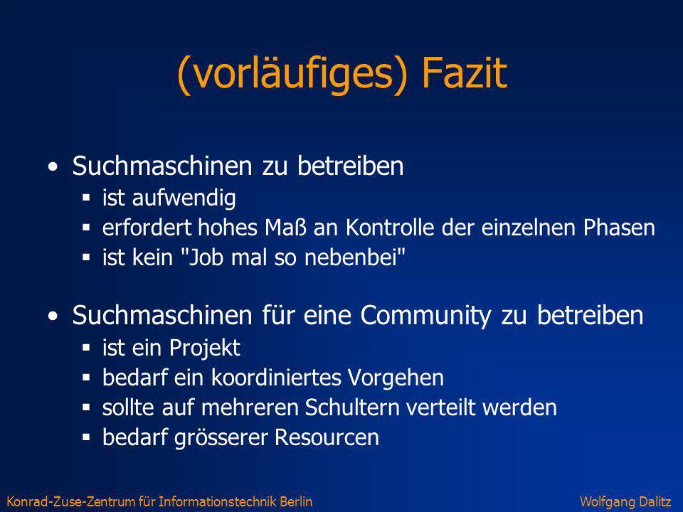 Konrad-Zuse-Zentrum für Informationstechnik BerlinWolfgang Dalitz (vorläufiges) Fazit Suchmaschinen zu betreiben ist aufwendig erfordert hohes Maß an