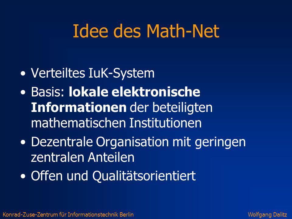Konrad-Zuse-Zentrum für Informationstechnik BerlinWolfgang Dalitz Idee des Math-Net Verteiltes IuK-System Basis: lokale elektronische Informationen de