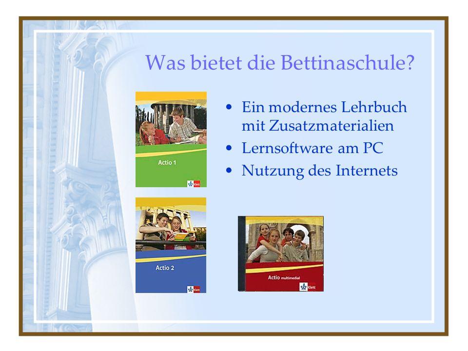 Was bietet die Bettinaschule? Ein modernes Lehrbuch mit Zusatzmaterialien Lernsoftware am PC Nutzung des Internets