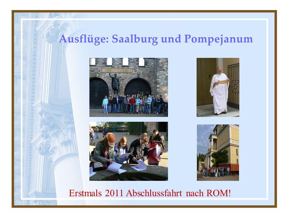 Ausflüge: Saalburg und Pompejanum Erstmals 2011 Abschlussfahrt nach ROM!