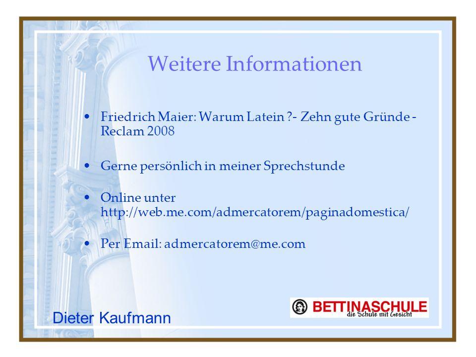 Weitere Informationen Friedrich Maier: Warum Latein ?- Zehn gute Gründe - Reclam 2008 Gerne persönlich in meiner Sprechstunde Online unter http://web.