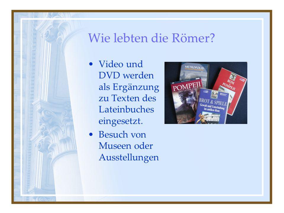 Wie lebten die Römer.Video und DVD werden als Ergänzung zu Texten des Lateinbuches eingesetzt.