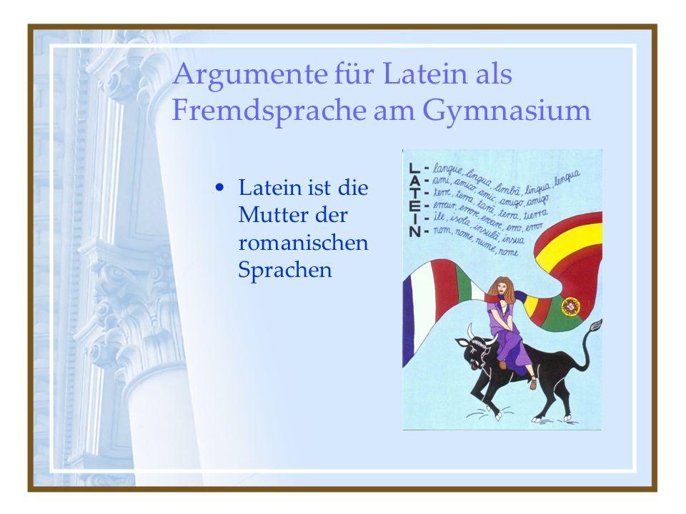 Argumente für Latein als Fremdsprache am Gymnasium Latein ist die Mutter der romanischen Sprachen