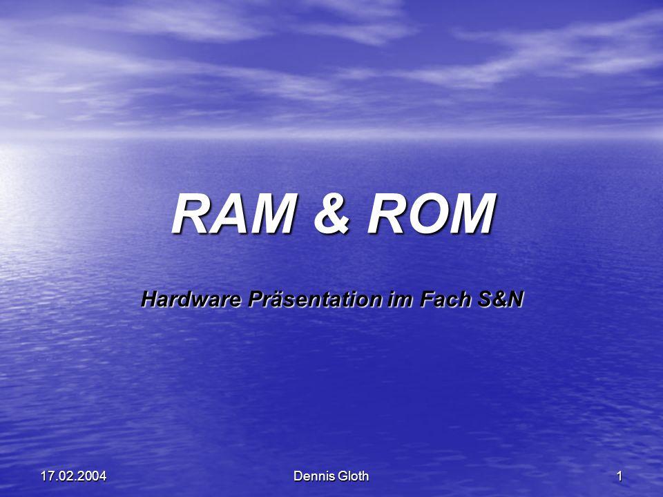 Dennis Gloth 117.02.2004 RAM & ROM Hardware Präsentation im Fach S&N