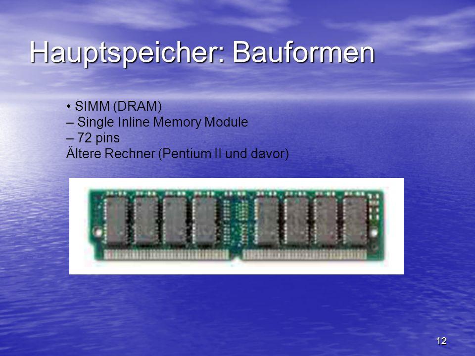 12 Hauptspeicher: Bauformen SIMM (DRAM) – Single Inline Memory Module – 72 pins Ältere Rechner (Pentium II und davor)