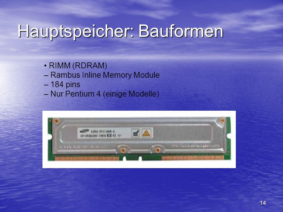 14 Hauptspeicher: Bauformen RIMM (RDRAM) – Rambus Inline Memory Module – 184 pins – Nur Pentium 4 (einige Modelle)