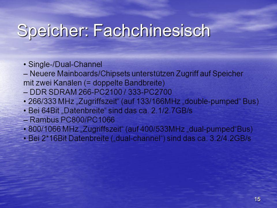 15 Speicher: Fachchinesisch Single-/Dual-Channel – Neuere Mainboards/Chipsets unterstützen Zugriff auf Speicher mit zwei Kanälen (= doppelte Bandbreit