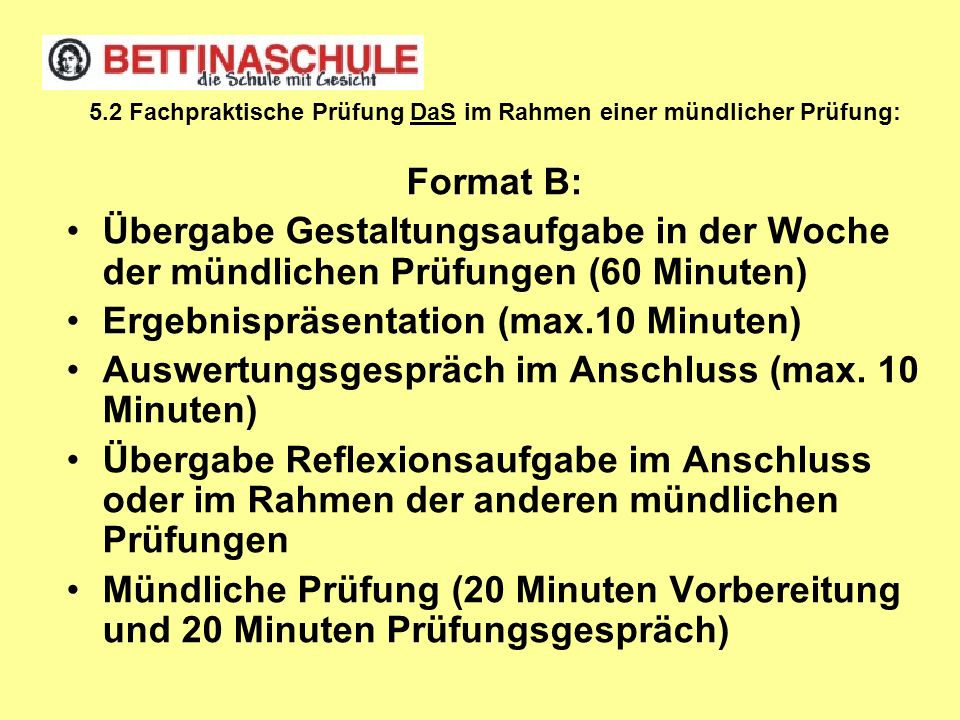 5.2 Fachpraktische Prüfung DaS im Rahmen einer mündlicher Prüfung: Format B: Übergabe Gestaltungsaufgabe in der Woche der mündlichen Prüfungen (60 Min
