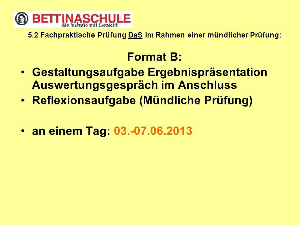 5.2 Fachpraktische Prüfung DaS im Rahmen einer mündlicher Prüfung: Format B: Gestaltungsaufgabe Ergebnispräsentation Auswertungsgespräch im Anschluss