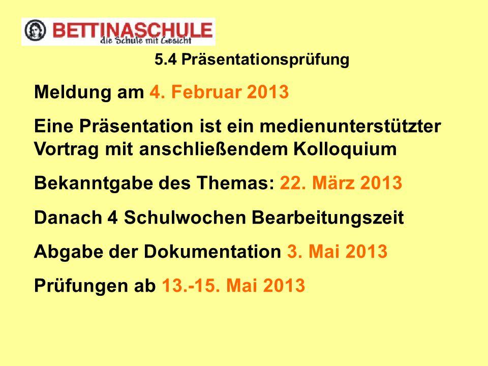 Meldung am 4. Februar 2013 Eine Präsentation ist ein medienunterstützter Vortrag mit anschließendem Kolloquium Bekanntgabe des Themas: 22. März 2013 D