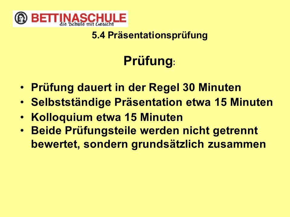 5.4 Präsentationsprüfung Prüfung : Prüfung dauert in der Regel 30 Minuten Selbstständige Präsentation etwa 15 Minuten Kolloquium etwa 15 Minuten Beide