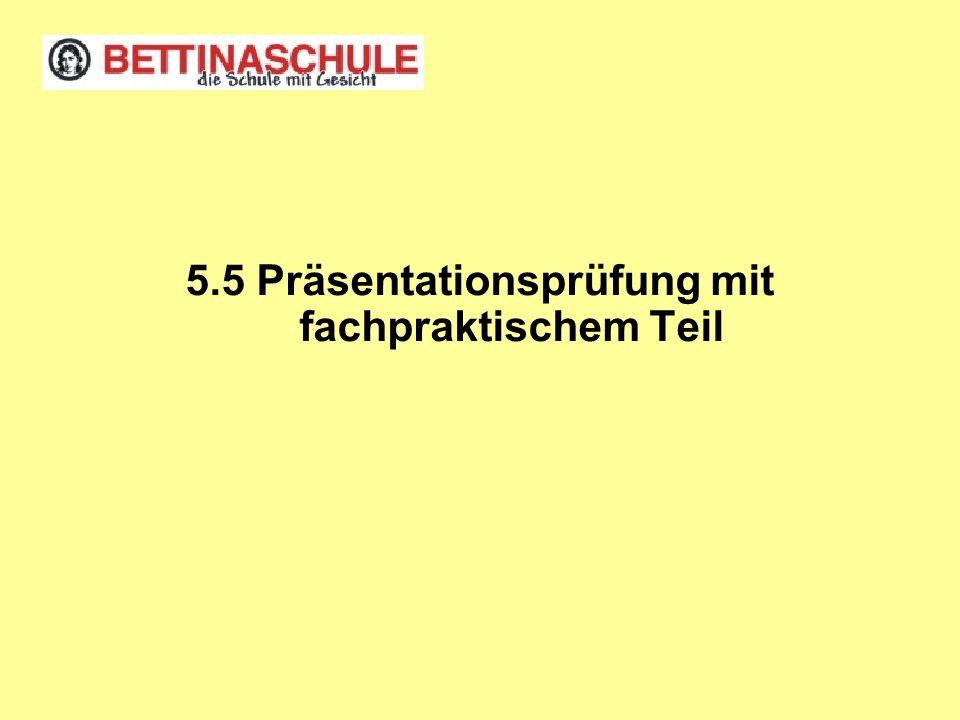 5.5 Präsentationsprüfung mit fachpraktischem Teil