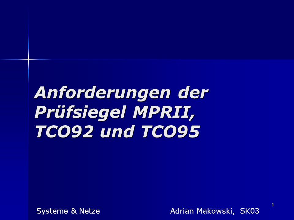 1 Anforderungen der Prüfsiegel MPRII, TCO92 und TCO95 Systeme & Netze Adrian Makowski, SK03