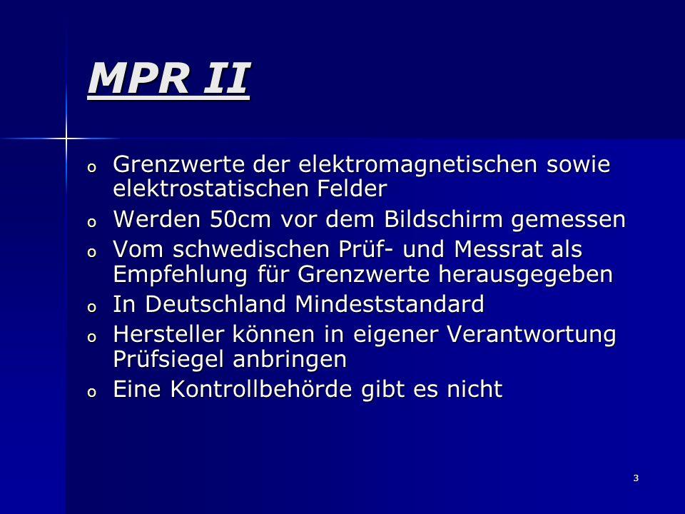 3 MPR II o Grenzwerte der elektromagnetischen sowie elektrostatischen Felder o Werden 50cm vor dem Bildschirm gemessen o Vom schwedischen Prüf- und Me