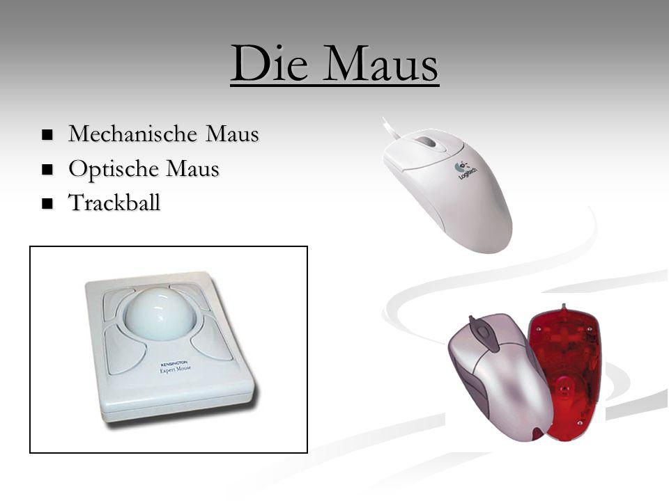 Die Maus Mechanische Maus Mechanische Maus Optische Maus Optische Maus Trackball Trackball