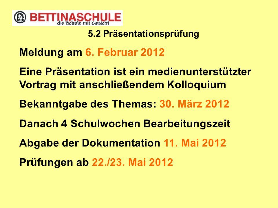 Meldung am 6. Februar 2012 Eine Präsentation ist ein medienunterstützter Vortrag mit anschließendem Kolloquium Bekanntgabe des Themas: 30. März 2012 D