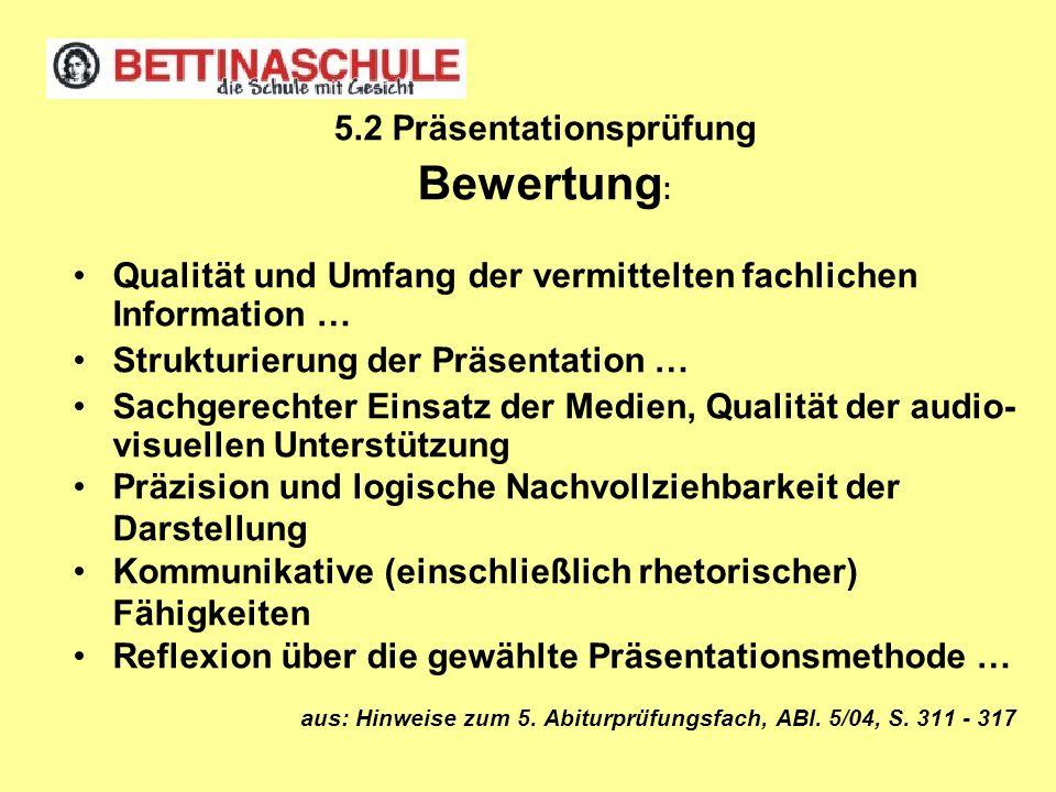 5.2 Präsentationsprüfung Bewertung : Qualität und Umfang der vermittelten fachlichen Information … Strukturierung der Präsentation … Sachgerechter Ein