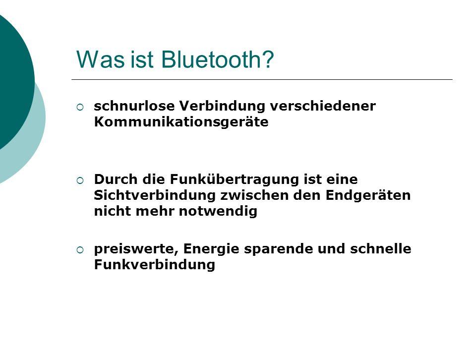 Was ist Bluetooth? schnurlose Verbindung verschiedener Kommunikationsgeräte Durch die Funkübertragung ist eine Sichtverbindung zwischen den Endgeräten