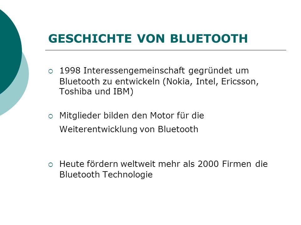 GESCHICHTE VON BLUETOOTH 1998 Interessengemeinschaft gegründet um Bluetooth zu entwickeln (Nokia, Intel, Ericsson, Toshiba und IBM) Mitglieder bilden