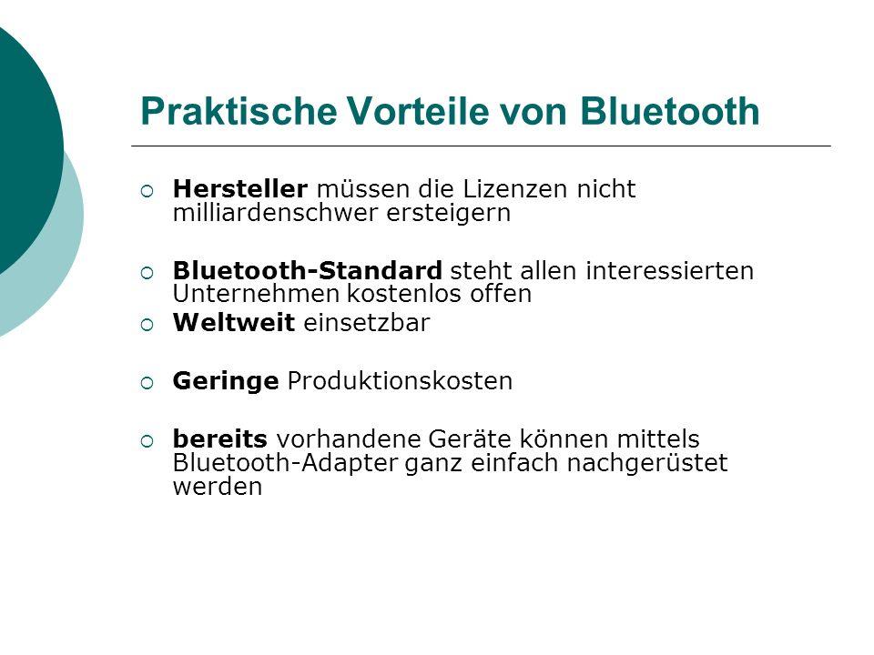 Praktische Vorteile von Bluetooth Hersteller müssen die Lizenzen nicht milliardenschwer ersteigern Bluetooth-Standard steht allen interessierten Unter