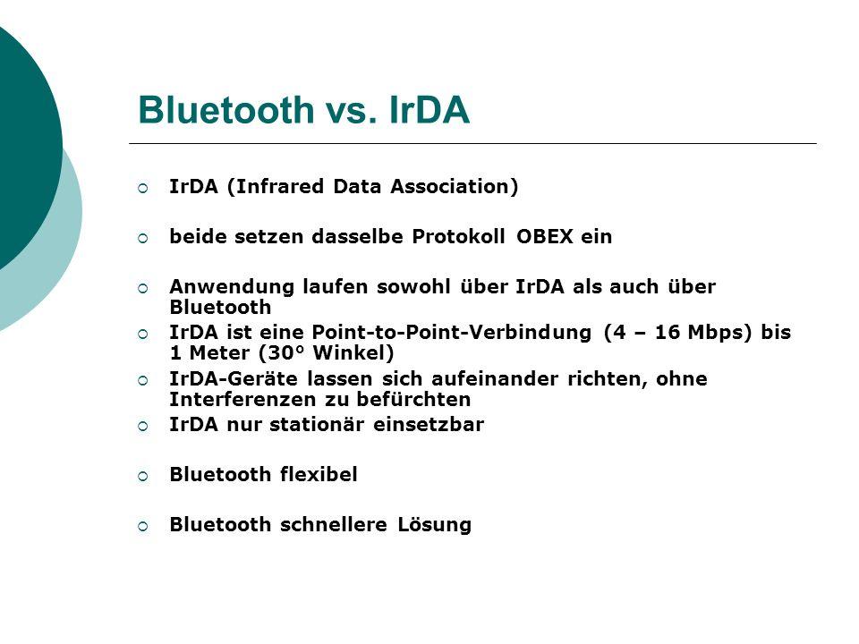 Bluetooth vs. IrDA IrDA (Infrared Data Association) beide setzen dasselbe Protokoll OBEX ein Anwendung laufen sowohl über IrDA als auch über Bluetooth