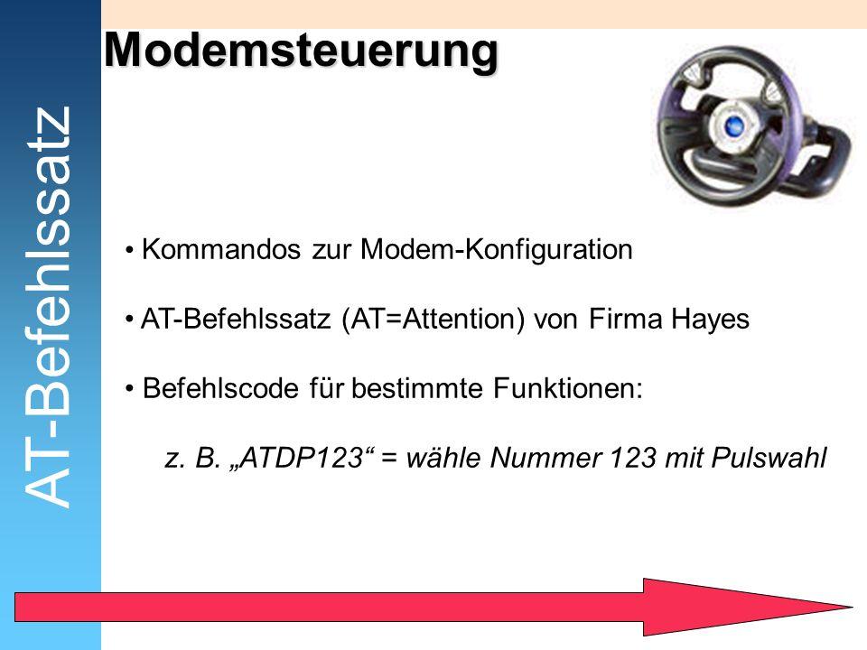 Modemsteuerung Kommandos zur Modem-Konfiguration AT-Befehlssatz (AT=Attention) von Firma Hayes Befehlscode für bestimmte Funktionen: z. B. ATDP123 = w