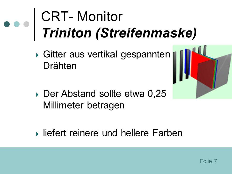 CRT- Monitor Triniton (Streifenmaske) Gitter aus vertikal gespannten Drähten Der Abstand sollte etwa 0,25 Millimeter betragen liefert reinere und hell