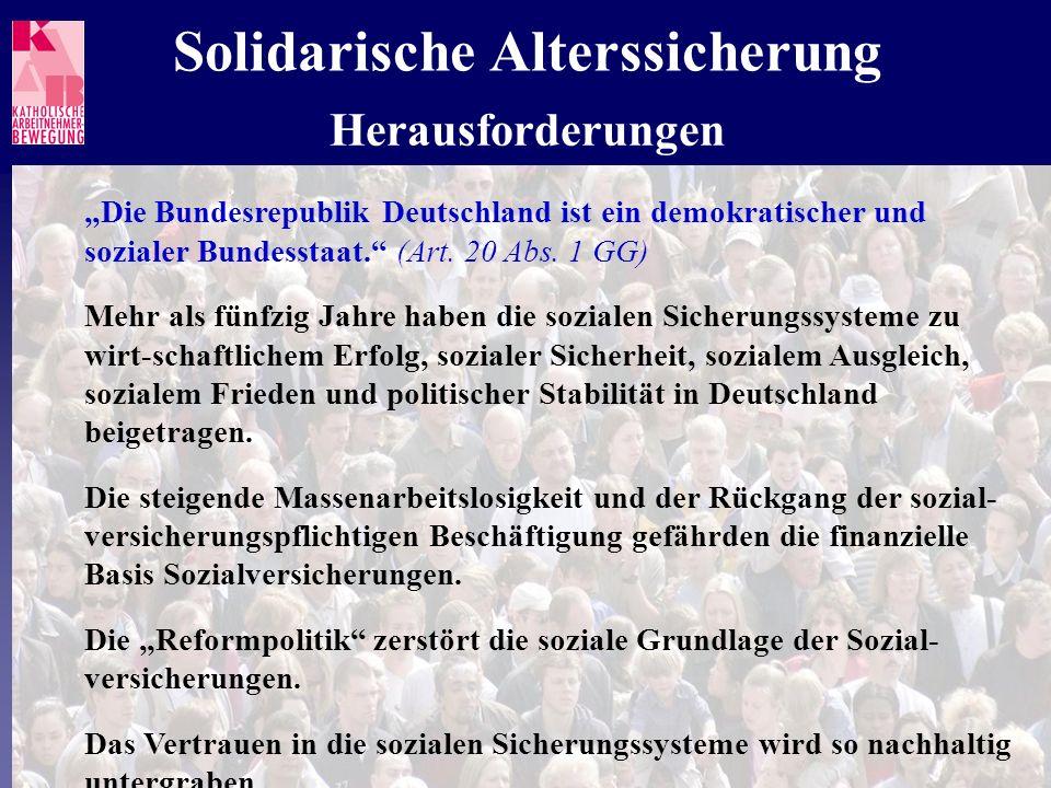 Solidarische Alterssicherung Die Bundesrepublik Deutschland ist ein demokratischer und sozialer Bundesstaat. (Art. 20 Abs. 1 GG) Mehr als fünfzig Jahr