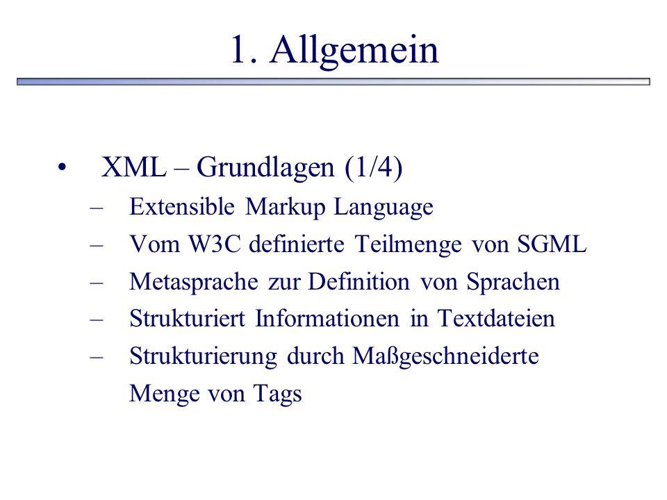 1. Allgemein XML – Grundlagen (1/4) –Extensible Markup Language –Vom W3C definierte Teilmenge von SGML –Metasprache zur Definition von Sprachen –Struk