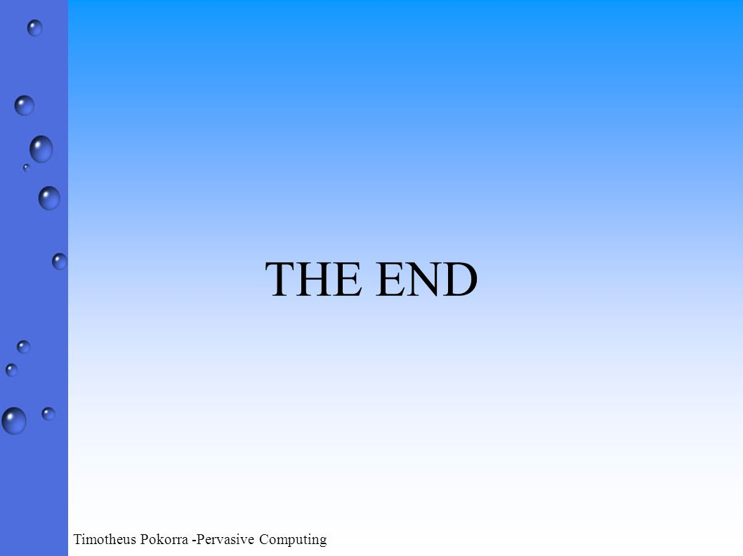 Timotheus Pokorra -Pervasive Computing THE END