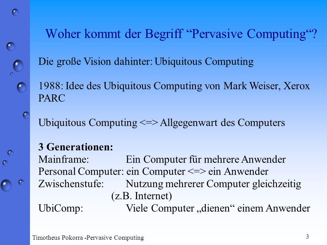 4 Timotheus Pokorra -Pervasive Computing Gegensatz zur Virtuellen Realität: Der Computer betritt unseren Alltag.