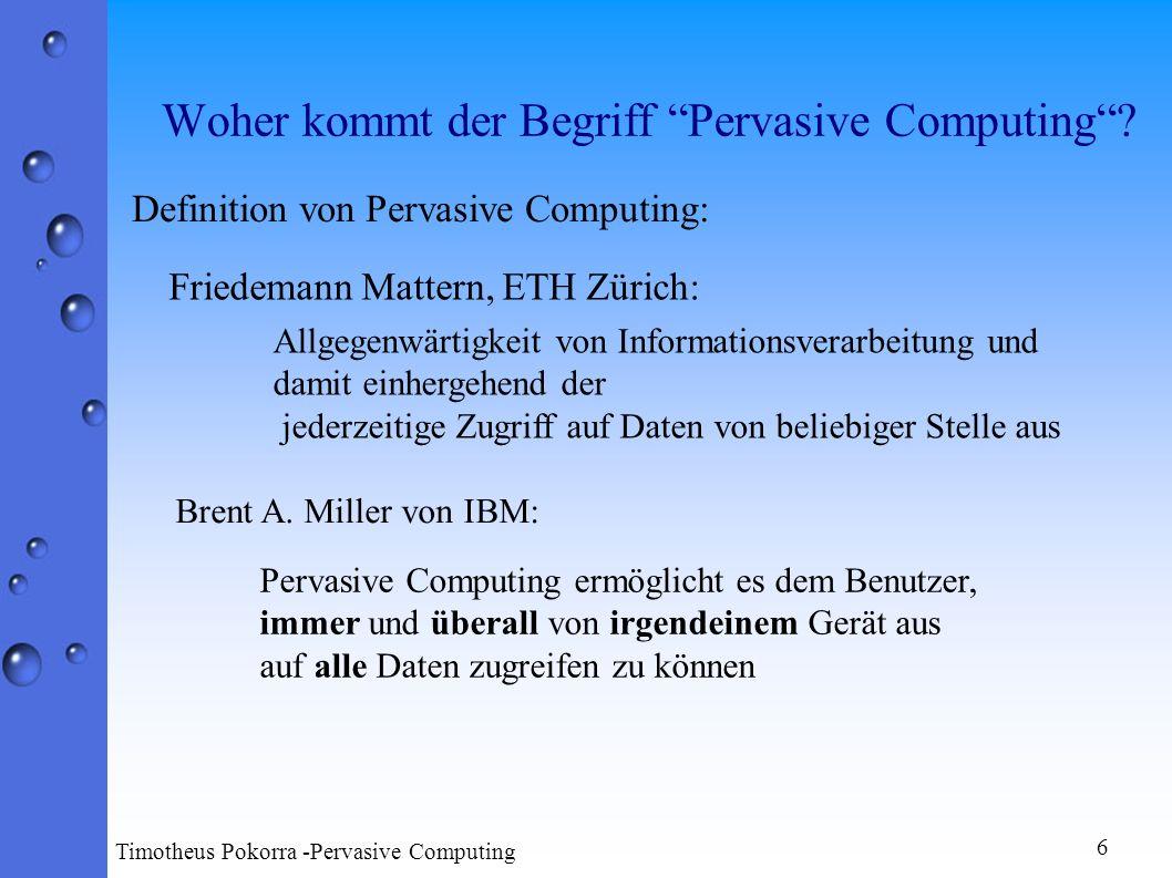 Woher kommt der Begriff Pervasive Computing? Definition von Pervasive Computing: Friedemann Mattern, ETH Zürich: Allgegenwärtigkeit von Informationsve