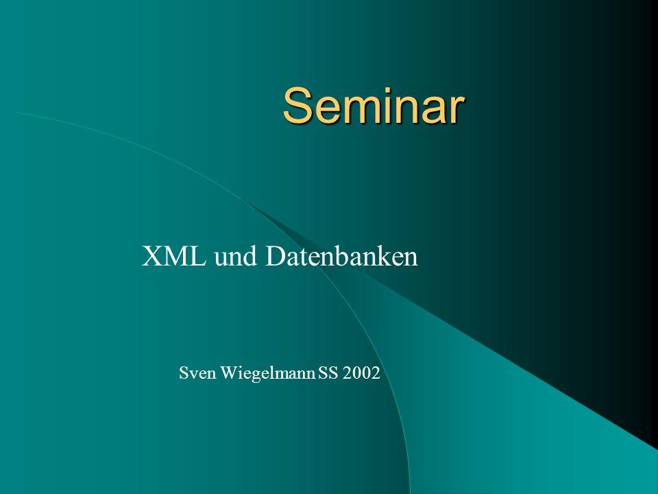 Seminar XML und Datenbanken Sven Wiegelmann SS 2002