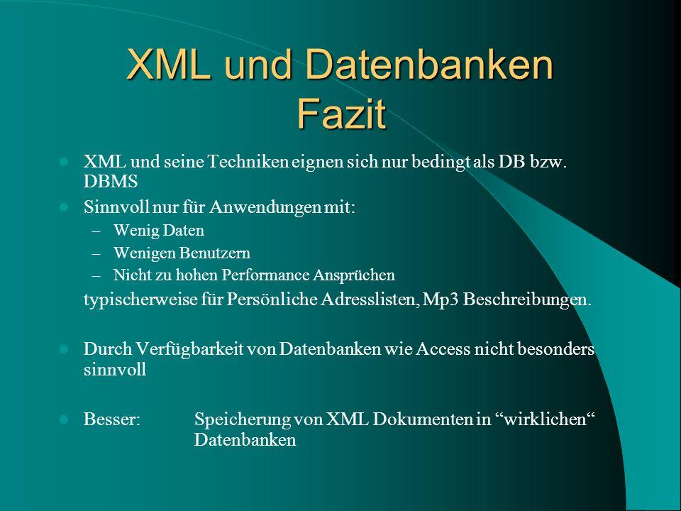 XML und Datenbanken Fazit XML und seine Techniken eignen sich nur bedingt als DB bzw.