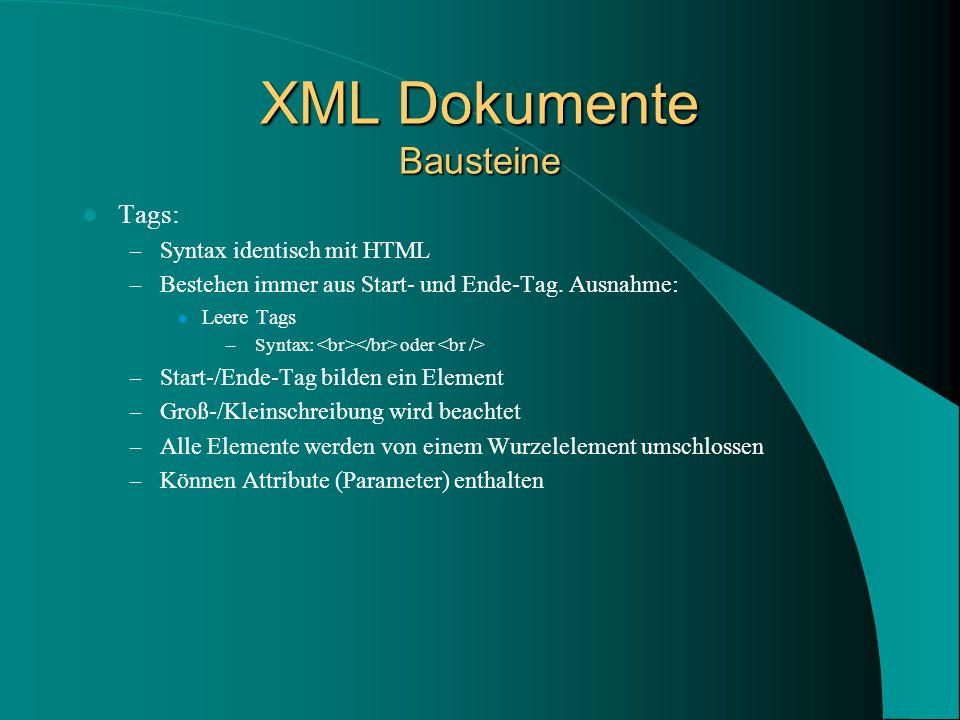 XML Dokumente Bausteine Tags: – Syntax identisch mit HTML – Bestehen immer aus Start- und Ende-Tag.