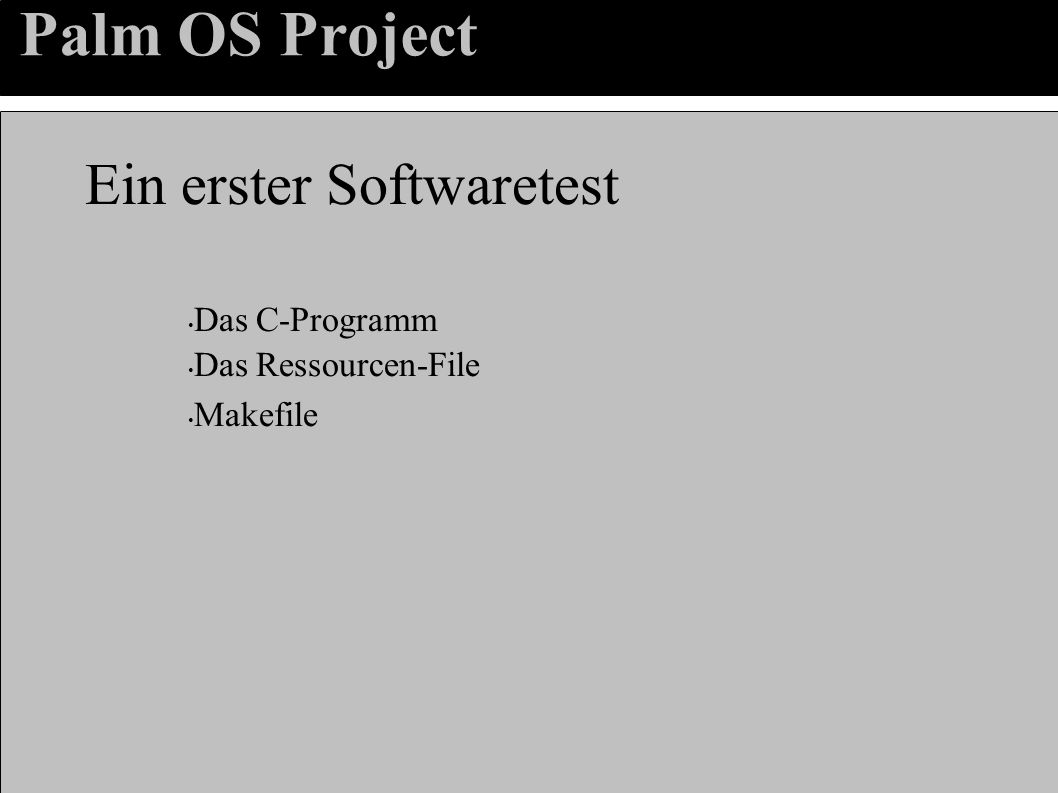 Palm OS Project Ein erster Softwaretest Das C-Programm Das Ressourcen-File Makefile