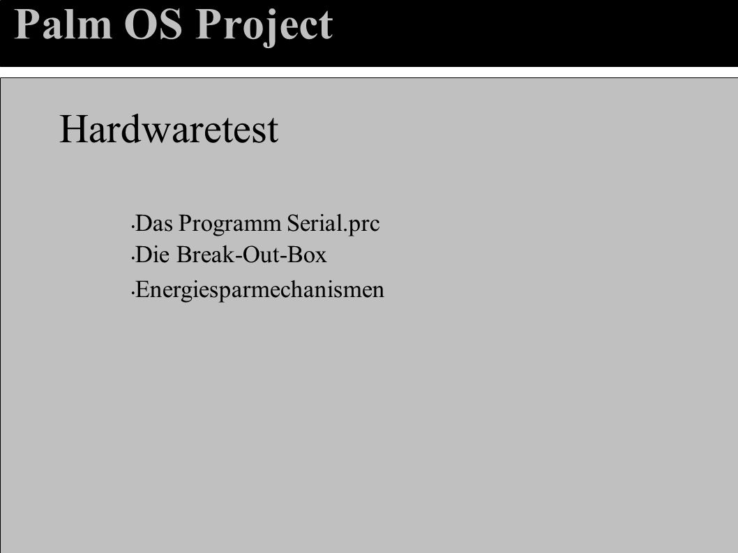 Palm OS Project Hardwaretest Das Programm Serial.prc Die Break-Out-Box Energiesparmechanismen