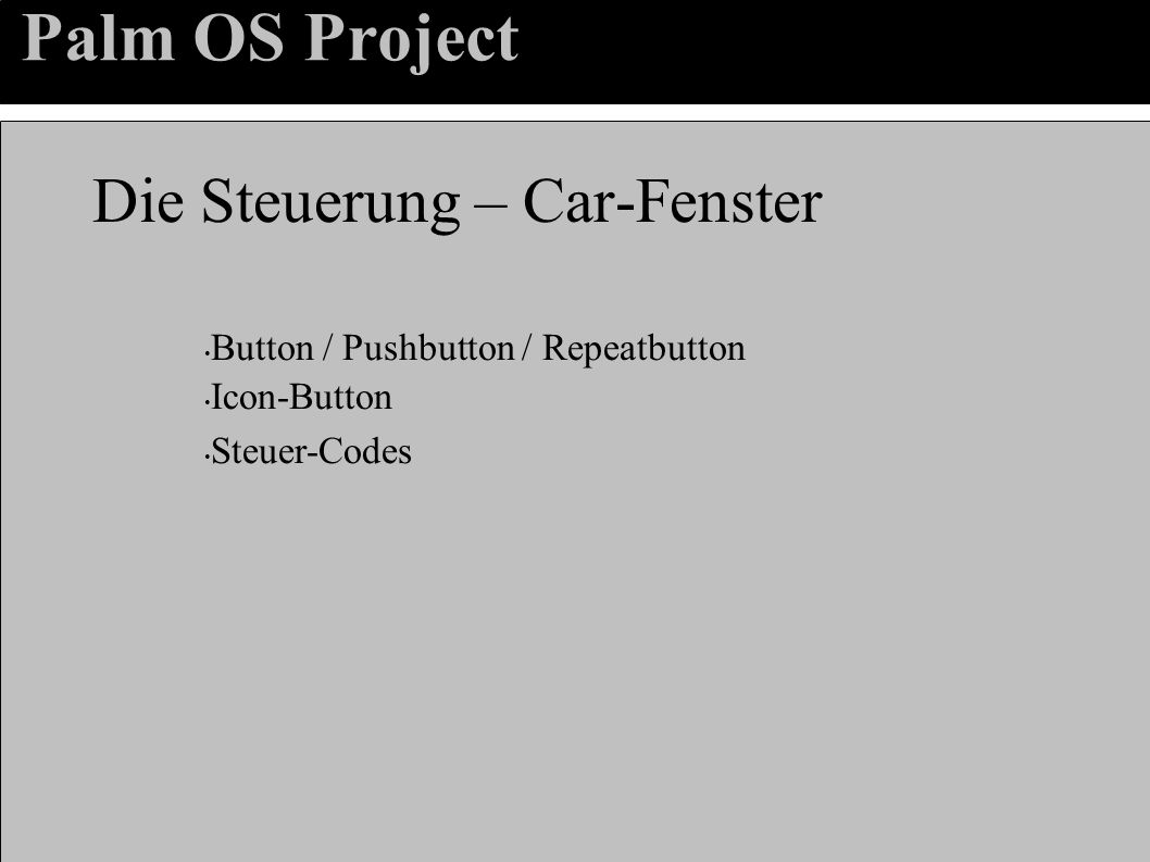 Palm OS Project Die Steuerung – Car-Fenster Button / Pushbutton / Repeatbutton Icon-Button Steuer-Codes