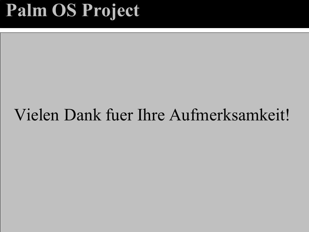 Palm OS Project Vielen Dank fuer Ihre Aufmerksamkeit!