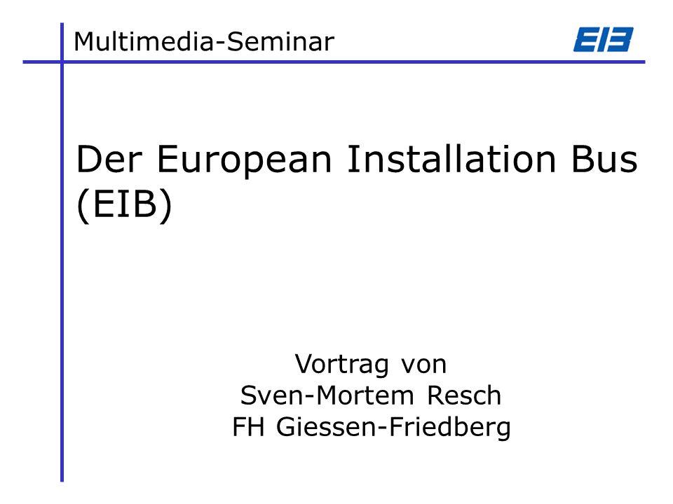 Multimedia-Seminar Der European Installation Bus (EIB) Vortrag von Sven-Mortem Resch FH Giessen-Friedberg